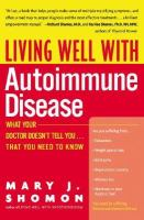 Cover image for Living well with autoimmune disease : what your doctor doesn't tell you-- that you need to know