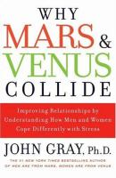 Cover image for Why Mars & Venus collide : improving relationships by understanding how men and women cope differently with stress