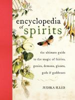 Cover image for The encyclopedia of spirits : the ultimate guide to the magic of fairies, genies, demons, ghosts, gods, and goddesses