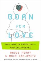Cover image for Born for love : why empathy is essential -- and endangered