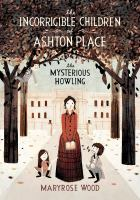 Cover image for The mysterious howling. bk. 1 : The incorrigible children of Ashton Place series