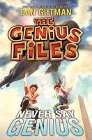 Cover image for Never say genius. bk. 2 : The Genius Files series