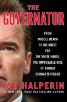 Cover image for The governator : from Muscle Beach to his quest for the White House, the improbable rise of Arnold Schwarzenegger