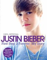 Cover image for 100% official Justin Bieber : first step 2 forever, my story.