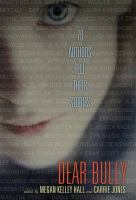 Cover image for Dear bully : seventy authors tell their stories