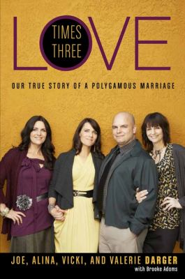 Cover image for Love times three : our true story of a polygamous marriage