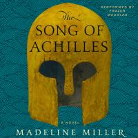 Cover image for The song of achilles A Novel.