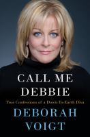 Cover image for Call me Debbie : true confessions of a down-to-earth diva