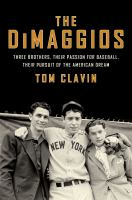 Imagen de portada para The DiMaggios three brothers, their passion for baseball, their pursuit of the American dream