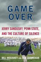 Cover image for Game over : Jerry Sandusky, Penn State, and the culture of silence