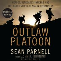 Cover image for Outlaw platoon [heroes, renegades, infidels, and the brotherhood of war in Afghanistan]