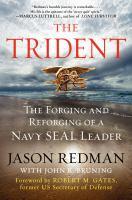 Imagen de portada para The trident : the forging and reforging of a Navy SEAL leader