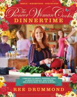 Cover image for The Pioneer Woman cooks. Dinnertime : comfort classics, freezer food, 16-minute meals, and other delicious ways to solve supper