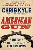 Cover image for American gun : a history of the U.S. in ten firearms