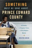 Cover image for Something must be done about Prince Edward County : a family, a Virginia town, a civil rights battle