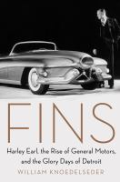Imagen de portada para Fins : Harley Earl, the rise of General Motors, and the glory days of Detroit