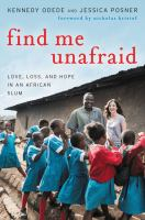 Imagen de portada para Find me unafraid : love, loss, and hope in an African slum