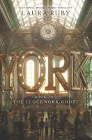 Cover image for The clockwork ghost. bk. 2 : York series