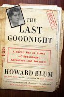 Imagen de portada para The last goodnight : a World War II story of espionage, adventure, and betrayal