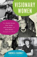 Cover image for Visionary women : how Rachel Carson, Jane Jacobs, Jane Goodall, and Alice Waters changed our world
