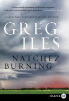 Cover image for Natchez burning. bk. 4 [large print] : Penn Cage series