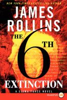Cover image for The 6th extinction. bk. 10 [large print] : Sigma Force series