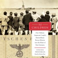 Cover image for 50 children One Ordinary American Couple's Extraordinary Rescue Mission into the Heart of Nazi Germany.