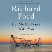Cover image for Let me be frank with you Frank Bascombe Series, Book 4.