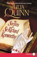 Cover image for The secrets of Sir Richard Kenworthy. bk. 4 [large print] : Smythe-Smith quartet series