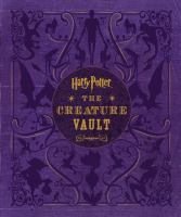 Cover image for Harry Potter : the creature vault : the creatures and plants of the Harry Potter films