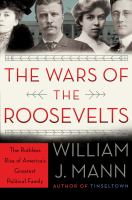Cover image for The wars of the Roosevelts : the ruthless rise of America's greatest political family