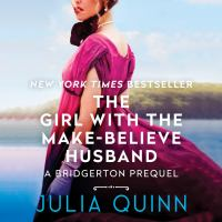 Cover image for The girl with the make-believe husband A Bridgertons Prequel.
