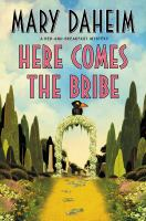 Cover image for Here comes the bribe. bk. 30 Bed-and-breakfast mystery series