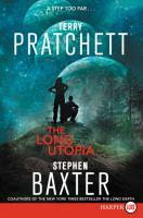 Cover image for The long Utopia. bk. 4 [large print] : Long Earth series