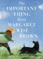 Cover image for The important thing about Margaret Wise Brown