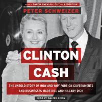 Cover image for Clinton cash The Untold Story of How and Why Foreign Governments and Businesses Helped Make Bill and Hillary Rich.