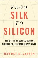 Cover image for From silk to silicon : the story of globalization through ten extraordinary lives