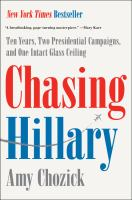 Cover image for Chasing Hillary : ten years, two presidential campaigns, and one intact glass ceiling
