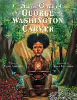 Cover image for The secret garden of George Washington Carver