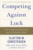 Cover image for Competing against luck : the story of innovation and customer choice