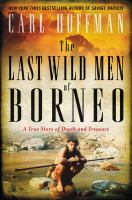 Cover image for The last wild men of Borneo : a true story of death and treasure
