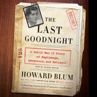 Cover image for The last goodnight A World War II Story of Espionage, Adventure, and Betrayal.
