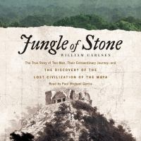 Cover image for Jungle of stone The True Story of Two Men, Their Extraordinary Journey, and the Discovery of the Lost Civilization of the Maya.