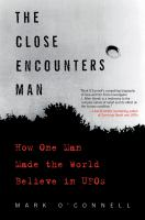 Cover image for The close encounters man : how one man made the world believe in UFOs
