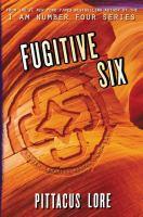 Cover image for Fugitive six. bk. 2 : Lorien legacies reborn series