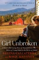 Cover image for Girl unbroken [large print] : a sister's harrowing story of survival from the streets of Long Island to the farms of Idaho
