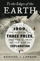 Imagen de portada para To the edges of the Earth : 1909, the race for the three poles, and the climax of the age of exploration