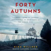 Cover image for Forty autumns A Family's Story of Courage and Survival on Both Sides of the Berlin Wall.