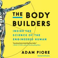 Cover image for The body builders Inside the Science of the Engineered Human.