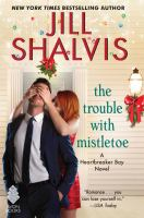 Cover image for The trouble with mistletoe. bk. 2 : Heartbreaker Bay series
